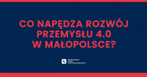 Co napędza rozwój Przemysłu 4.0 w Małopolsce?