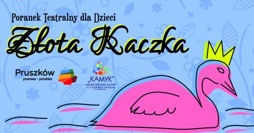 """Poranek Teatralny """"Złota Kaczka"""" w wykonaniu Teatru Maska"""