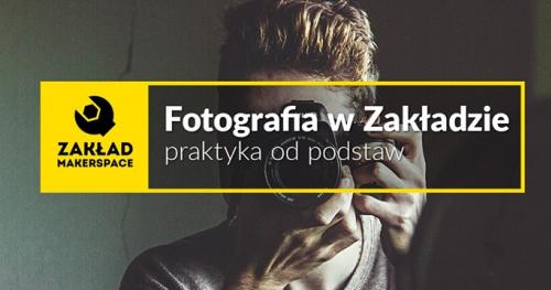 FOTOGRAFIA w Zakładzie / praktyka od podstaw