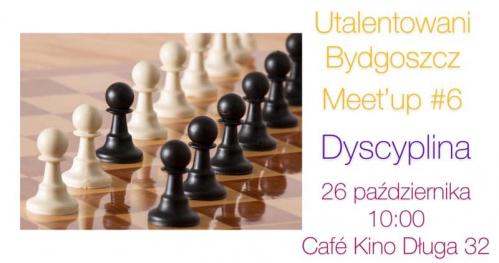 Utalentowani Bydgoszcz Meet'up #6 Dyscyplina
