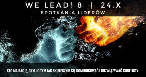 We Lead! 8 | Kto ma rację, czyli o tym, jak skutecznie się komunikować i rozwiązywać konflikty. | Czwartek, 24 października | 17:30