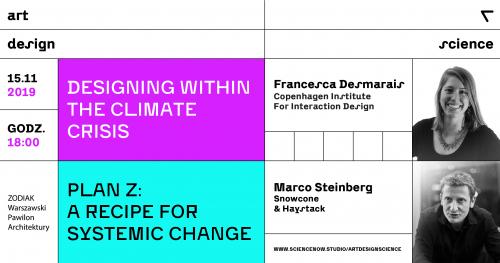 Designing Within The Climate Crisis / Francesca Desmarais & Marco Steinberg. Wykład otwarty programu ART + DESIGN + SCIENCE.
