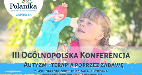 """III Ogólnopolska Konferencja """"Autyzm - terapia poprzez zabawę"""""""