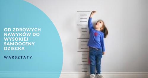 Od zdrowych nawyków do wysokiej samooceny dziecka - Psychologia dla rodziców i specjalistów WARSZTATY