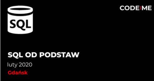 CODE:ME | SQL od podstaw (luty 2020) || Gdańsk