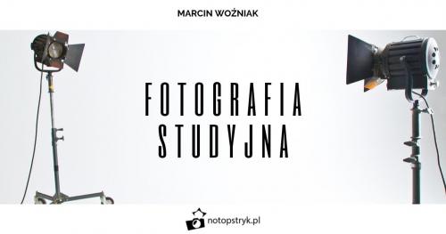 Studio Fotograficzne w pigułce - prowadzi Marcin Woźniak