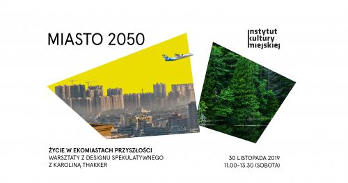 """Miasto 2050: """"Życie w ekomiastach przyszłości"""" - warsztaty z designu spekulatywnego"""
