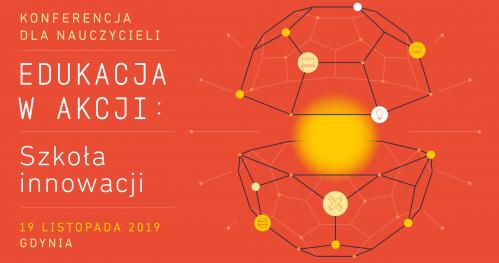 Konferencja dla nauczycieli Edukacja w Akcji: Szkoła innowacji