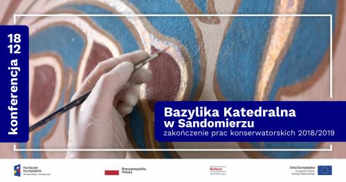 Konferencja naukowa - Konserwacja wnętrz perły architektury sakralnej Bazyliki Katedralnej w Sandomierzu