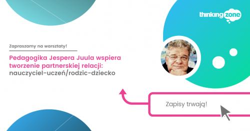 Szkolenie: Pedagogika Jespera Juula wspiera tworzenie partnerskiej relacji: nauczyciel-uczeń / rodzic-dziecko