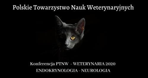 Konferencja PTNW  - WETERYNARIA 2020 - ENDOKRYNOLOGIA - NEUROLOGIA - REJESTRACJA i ADMINISTRACJA WETERYNARYJNA