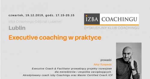 Executive coaching w praktyce. Dyskusyjny Klub Coachingu / Lublin