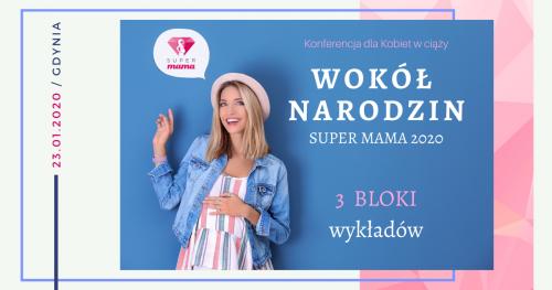 WOKÓŁ NARODZIN - Super Mama 2020 - Bezpłatna Konferencja dla Kobiet w ciąży