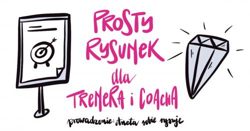 Prosty rysunek na rzecz (samo)rozwoju dla trenera i coacha_Festiwal Szkoleń i Coachingu w dn. 24.01.2020