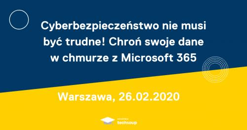 Cyberbezpieczeństwo nie musi być trudne! Chroń swoje dane w chmurze z Microsoft 365