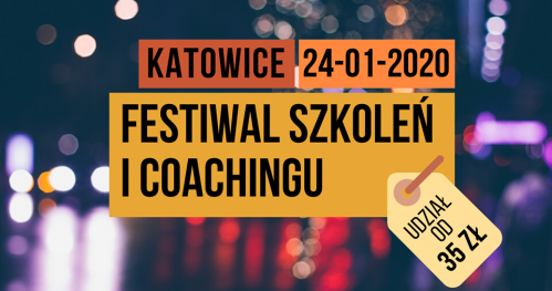 FESTIWAL SZKOLEŃ I COACHINGU  Katowice dn. 24.01.2020