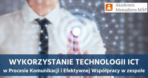 Wykorzystanie Technologii ICT w Procesie Komunikacji i Efektywnej Współpracy w Zespole - AKADEMIA MENADŻERA MŚP