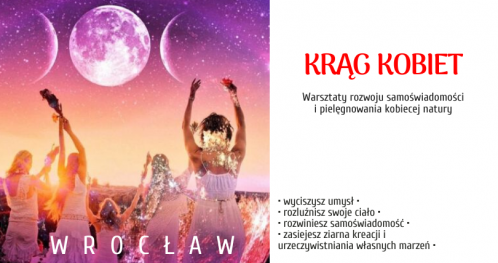 Krąg Kobiet - rozbudź moc kreacji Twoich pragnień, Wrocław