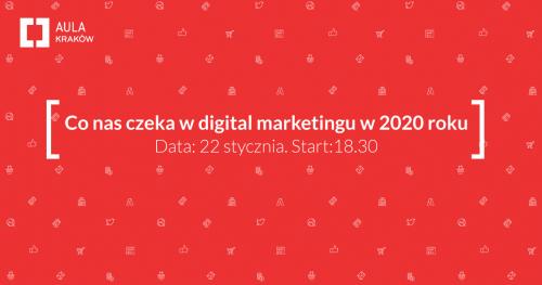 Aula Polska Kraków #9- Co nas czeka w digital marketingu w 2020 roku?