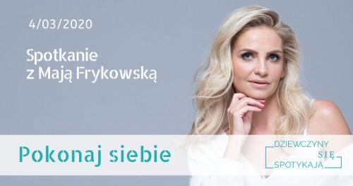 Pokonaj siebie - spotkanie z Mają Frykowską - ex Frytką