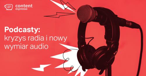 17. Content Espresso: kryzys radia i nowy wymiar audio