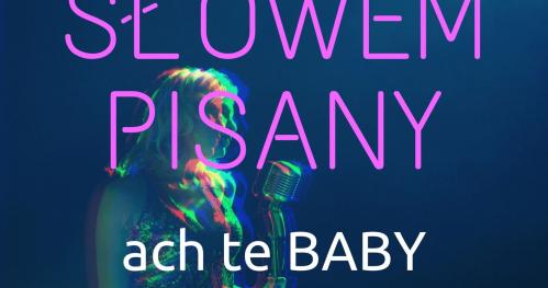 Ach te Baby - Koncert słowem pisany