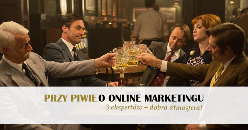 Przy piwie o online marketingu