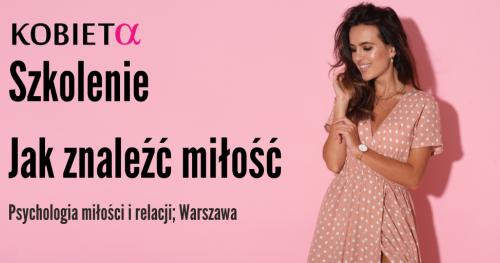 """Szkolenie """"Jak znaleźć miłość""""  (17.06.2020r. środa godz: 17:30-20:30)  Warszawa 250 zł"""