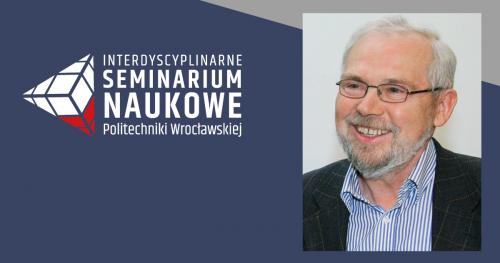 Interdyscyplinarne Seminarium Naukowe - prof. Aleksander Weron
