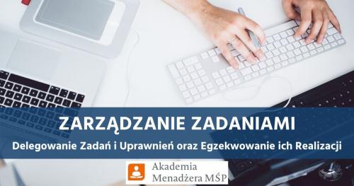 Zarządzanie Zadaniami, Delegowanie Zadań i Uprawnień oraz Egzekwowanie ich Realizacji - Akademia Menadżera MŚP