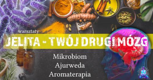 Jelita - Twój Drugi Mózg. Mikrobiom, Ajurweda, Aromaterapia.