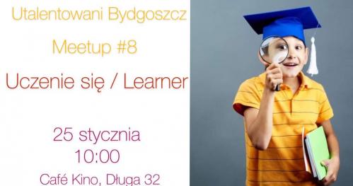 Utalentowani Bydgoszcz Meetup#8 Uczenie się