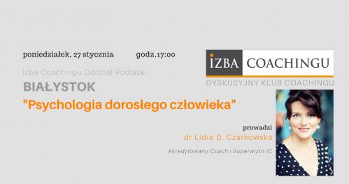 Psychologia dorosłego człowieka - Dyskusyjny Klub Coachingu/Białystok