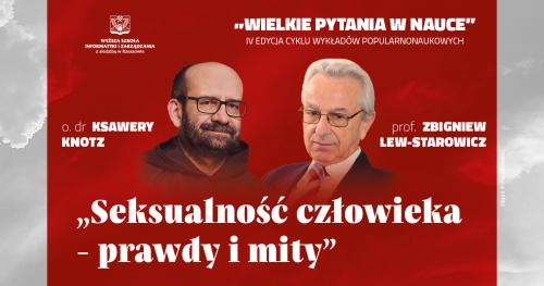 Seksualność człowieka - prawdy i mity - spotkanie z udziałem prof. dra hab. Zbigniewa Lwa-Starowicza oraz o. dra Ksawerego Knotza