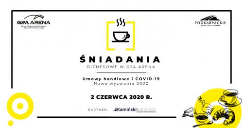Śniadanie Biznesowe w G2A Arena/ 2 czerwca 2020 r. /Nowe wyzwania 2020 r. - umowy handlowe i COVID-19/ edycja online