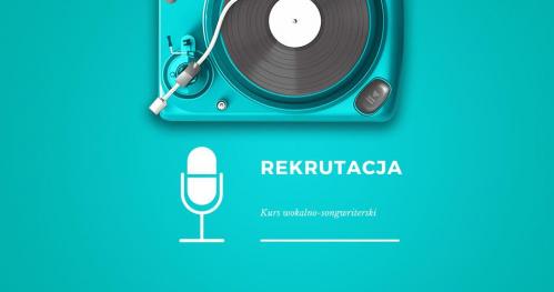 Kurs Wokalno-Songwriterski - rekrutacja, zapisy, przesłuchania.