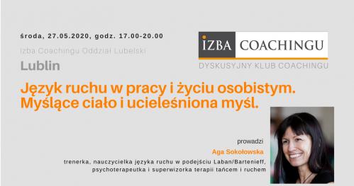 Język ruchu w pracy i życiu osobistym. Myślące ciało i ucieleśniona myśl. Dyskusyjny Klub Coachingu / Lublin