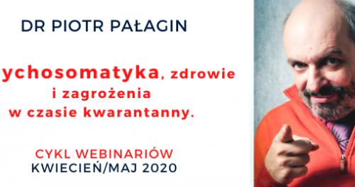 Dr Piotr Pałagin - Psychosomatyka i zdrowie w czasie kwarantanny i zagrożenia.