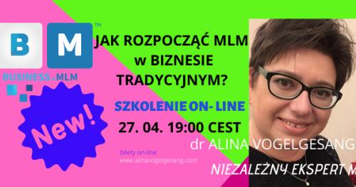 JAK ROZPOCZĄĆ MLM w BIZNESIE TRADYCYJNYM? z dr Aliną Vogelgesang ON LINE