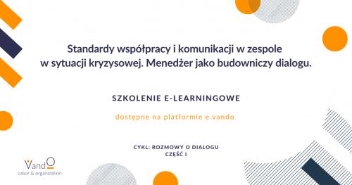 Szkolenie e-learningowe: Standardy współpracy i komunikacji w zespole w sytuacji kryzysowej. Menedżer jako budowniczy dialogu.