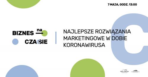 Biznes na czasie: najlepsze rozwiązania marketingowe w dobie koronawirusa!/ Live Chat 7 maja 2020 r.