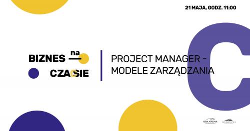 VII Biznes na czasie: Project Manager - Modele Zarządzania / Live Chat 21 maja!