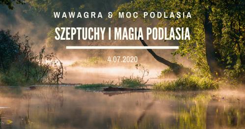 WawaGra: Szeptuchy i magia Podlasia 4.07.2020