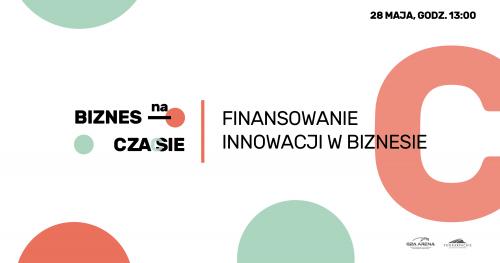 IX Biznes na Czasie: Finansowanie Innowacji w Biznesie| Live Chat 28 maja godz. 13:00