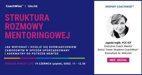 Pigułka wiedzy LIVE - Struktura rozmowy mentoringowej - 19 czerwca (piątek), godz. 11 - 12.30  CoachWise