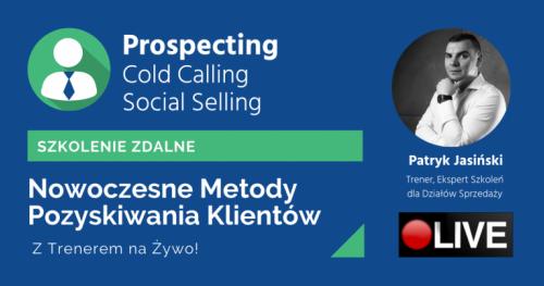 Nowoczesne Metody Pozyskiwana Klientów- Prospecting, Cold Calling i Social Selling  [SZKOLENIE ZDALNE]