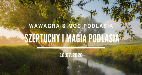 WawaGra: Szeptuchy i magia Podlasia 18.07.2020