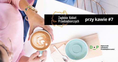 Zagłębie Kobiet Przedsiębiorczych przy kawie #7
