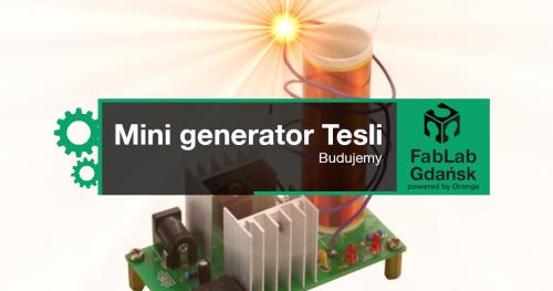 Budujemy mini generator Tesli - warsztaty dla osób w wieku 14-16 lat