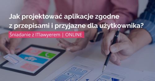 Jak projektować aplikacje zgodne z przepisami i przyjazne dla użytkownika?